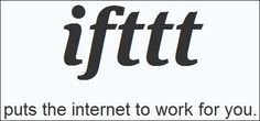 IFTTT – Put The Internet To Work For You