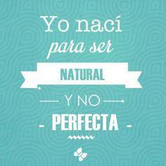 Naciste para ser natural y no perfecta! Feliz Jueves!