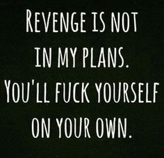 "Thank you, Karma! | ""Revenge is not in my plans. You'll fuck yourself on your own."" -Broken-hearted girls everywhere"