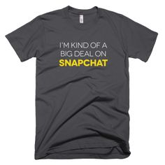 I'm kind of a big deal on Snapchat | t-shirt