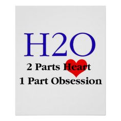 H2O - 2 parts heart.  1 part obsession.