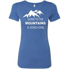 Going to the Mountains Is Going Home Women's Blue Triblend T-Shirt. Mountain and hiking adventure T-Shirts for Women. Camping And Hiking, Hiking Gear, Adventure Outfit, Adventure Clothing, Yoho National Park, Hiking Shirts, Home T Shirts, Going Home, Go Outside