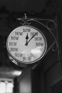 """His teacher asked, """"what time is it""""? """"NOW"""" replied the student... from; 'Way of the Peaceful Warrior' by; Dan Milman"""