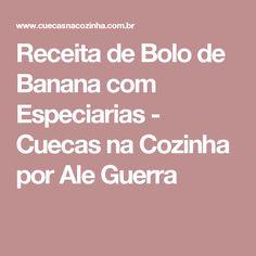 Receita de Bolo de Banana com Especiarias - Cuecas na Cozinha por Ale Guerra