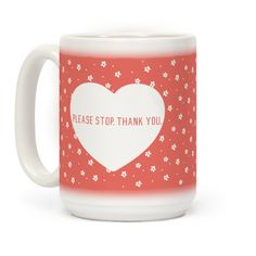 Please Stop. Thank you.   #mugs #coffee #design #trendy #coffeemug #heart #girly #sassy #hater