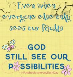God sees possibilities quote via at www.Facebook.com/JoyEachDay