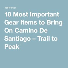 10 Most Important Gear Items to Bring On Camino De Santiago – Trail to Peak