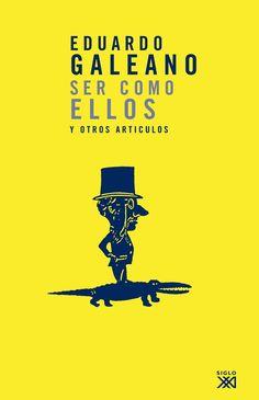 Ser como ellos y otros artículos /  Eduardo Galeano