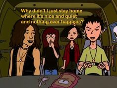 When you're regretting trying to be social | 28 Daria Quotes For Any Situation<---I experience this all the time