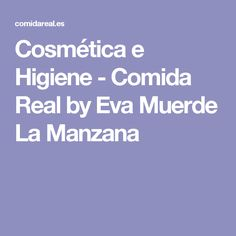 Cosmética e Higiene - Comida Real by Eva Muerde La Manzana