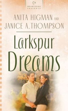 Anita Higman & Janice A. Thompson - Larkspur Dreams / https://www.goodreads.com/book/show/1730325.Larkspur_Dreams?ac=1&from_search=true