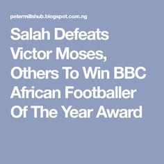 Salah Defeats Victor Moses, Others To Win BBC African Footballer Of The Year Award