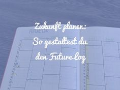 Die Zukunft planen: So gestaltest du den Future Log