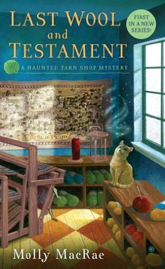 Last Wool and Testament: A Haunted Yarn Shop Mystery by Molly Macrae, http://www.amazon.com/dp/B007T8XWJC/ref=cm_sw_r_pi_dp_6yoBqb0WWT37D