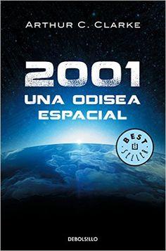 2001: Una Odisea Espacial ( Arthur C. Clarke): un clásico de la ciencia ficción: misterio, robots que piensan y sienten emociones, viajes interestelares y un enigma sobre la inteligencia humana y sobre la posibilidad de que haya inteligencias extraterrestres.