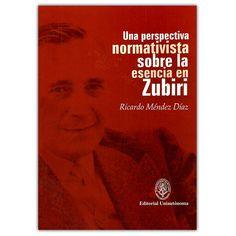 Una perspectiva sobre la esencia en Zubiri – Ricardo Méndez Díaz  - Universidad Autónoma del Caribe  http://www.librosyeditores.com/tiendalemoine/4247-una-perspectiva-normativista-sobre-la-esencia-en-zubiri-9789588524368.html  Editores y distribuidores