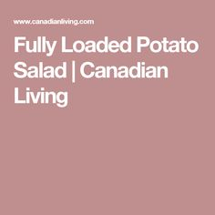 Fully Loaded Potato Salad | Canadian Living
