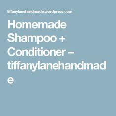 Homemade Shampoo + Conditioner – tiffanylanehandmade