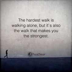 The hardest walk is walking alone but is also the walk that makes you the strongest. #Fitness
