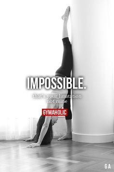 Impossible. That's your limitation, not mine. More motivation -> http://wwww.gymaholic.co ✿. ☻ ☂. ☺