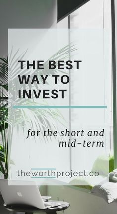 The best way to invest money for the short and mid term