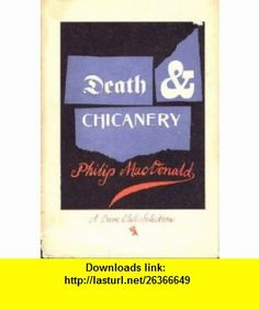 Death and chicanery, A collection of tales Philip MacDonald ,   ,  , ASIN: B0006AXZS8 , tutorials , pdf , ebook , torrent , downloads , rapidshare , filesonic , hotfile , megaupload , fileserve