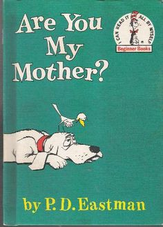 Are You My Mother? by P.D. Eastman  My most favorite book from childhood.  I give it at every baby shower.