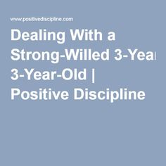 Dealing With a Strong-Willed 3-Year-Old | Positive Discipline