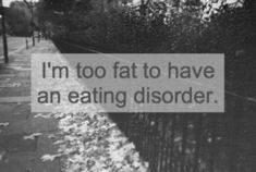 "I am beyond fed up with people saying and thinking things like this about eating disorders-Shouldn't this be rephrased to ""I don't have an eating disorder-Thank god""? Eating disorders are absolutely miserable to be suffer with-Why do so many people act like this illness is something to strive for or become? Also, this isn't true-You can't be too fat to have an eating disorder-Eating disorders are psychological illnesses-mental illnesses (Not weight problems, not a number on a scale) Not a…"