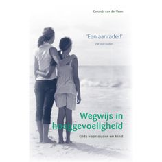 Boek Wegwijs in hooggevoeligheid, gids voor ouder en kind heeft veel praktische tips en is helder geschreven over hooggevoelige kinderen