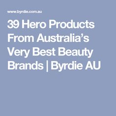 39 Hero Products From Australia's Very Best Beauty Brands | Byrdie AU