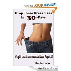 Weight Loss - Drop Three Dress Sizes in 30-Days demonstrates an effect diet and weight loss program that employs techniques of reprogramming the mind rather than cheesy diet plans where you are required to buy weight loss food and more. They may work short term but the person soon returns to being overweight. By using the power of the human mind, one can achieve almost anything and this exceptional book, written by one of the nation's leading behavioral scientist delivers.