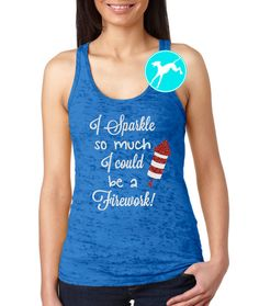 Featured here is a Womens burnout tank top with writing saying -- I sparkle so much I could be a firework!  Wear this gym tank to any crossfit,