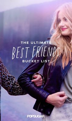 Your best friend is basically your soulmate. They're always down for the next ridiculous adventure, a much-needed vent, or a night in with a bottle of wine and hours of Netflix. Since you're obviously going to grow old together, this bucket list is full of things you should do between now and the time you're 80 and sitting on a porch together reminiscing about the good old days.