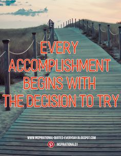 Every accomplishment begins with the decision to try - Esther Thomas  #inspirationalquotes #quotes