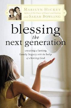 Blessing the Next Generation: Creating a Lasting Family Legacy with the Help of a Loving God Marilyn Hickey, Sarah Bowling 0446699896 9780446699891 The mother and daughter team of Marilyn Hickey and Sarah Bowling explain the significance of generatio