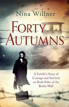 Buy Forty Autumns: A family's story of courage and survival on both sides of the Berlin Wall by Nina Willner and Read this Book on Kobo's Free Apps. Discover Kobo's Vast Collection of Ebooks and Audiobooks Today - Over 4 Million Titles! Every Day Book, This Book, New Books, Books To Read, Book People, Berlin Wall, Reading Challenge, I Love Reading, Book Summaries