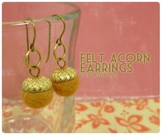 Felt Acorn Earrings. http://www.ornamentea.com/TheShop/TutorialPages/FeltAcornEarrings.html