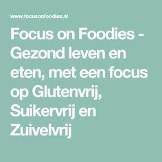Focus on Foodies - Gezond leven en eten, met een focus op Glutenvrij, Suikervrij en Zuivelvrij