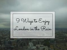 Unfortunately England's weather isn't very reliable so it's worth knowing what else can be done during your stay in London should the rain start falling like it does so frequently!