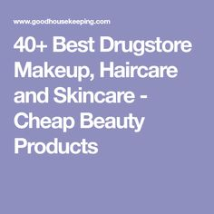 40+ Best Drugstore Makeup, Haircare and Skincare - Cheap Beauty Products