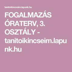 FOGALMAZÁS ÓRATERV, 3. OSZTÁLY - tanitoikincseim.lapunk.hu