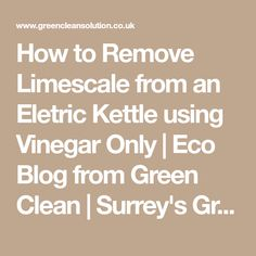 How to Remove Limescale from an Eletric Kettle using Vinegar Only | Eco Blog from Green Clean | Surrey's Green Cleaning Co