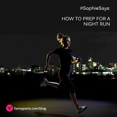 How to Prep for a Night Run: http://www.fannypants.com/sophie-says/how-to-prepare-for-a-night-run