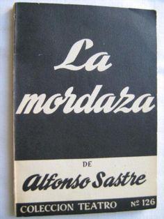 La mordaza : drama en seis cuadros y un epílogo / de Alfonso Sastre. -- 3 ed. -- Madrid : Alfil, 1965 en http://absysnetweb.bbtk.ull.es/cgi-bin/abnetopac01?TITN=434785