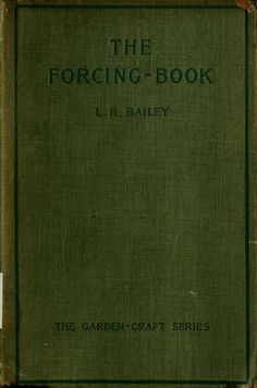 The Forcing Book (1897) L. H. Bailey, The Garden-Craft Series