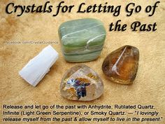 Crystals for Letting Go of the Past — Release and let go of the past with Anhydrite, Rutilated Quartz, Infinite (Light Green Serpentine), or Smoky Quartz. Hold in your hands as you repeat your preferred affirmation either out loud or to yourself. Feel and visualize you letting go of what no longer serves your highest good. Release anything that is anchoring you to the past so that you may live fully in the present. — Chakras: Earth, Root