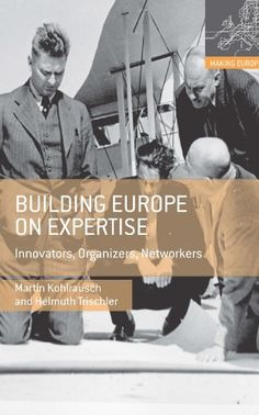 Building Europe on Expertise: Innovators, Organizers, Networkers (Making Europe) by Helmuth Trischler Walter Sci/Eng Library Sci/Eng Books (Level F) (HM1261 .K645 2014 )