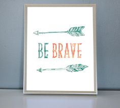 """Watercolour """"BE BRAVE"""" with arrows -  Wall/Art Print 8X10, 11X14 by PrettyPaperPlaceShop on Etsy Arrows, Watercolour, Wall Art Prints, Brave, Unique Jewelry, Handmade Gifts, Shop, Kids, Etsy"""