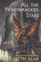 All the Windwracked Stars  (Book) : Bear, Elizabeth